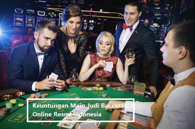 Keuntungan Main Judi Baccarat Online Resmi Indonesia