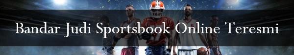 Bandar Judi Sportsbook Online Teresmi